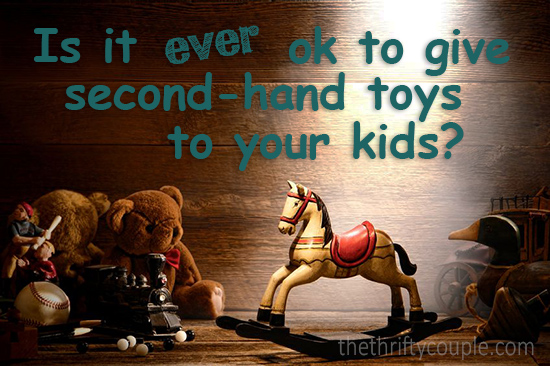 is-it-ever-ok-to-give-second-hand-toys-to-your-kids
